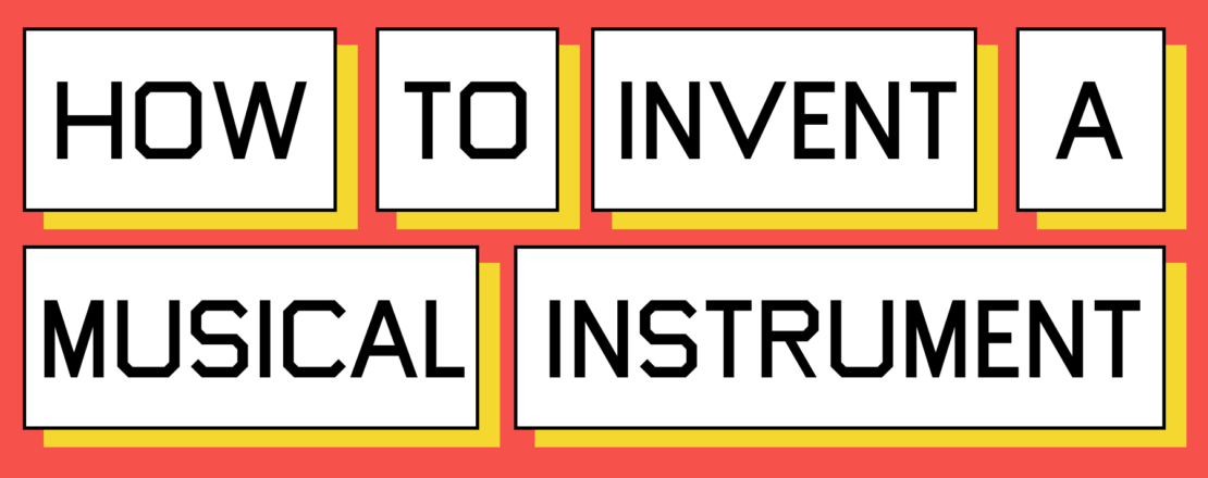 How to invent a musical instrument