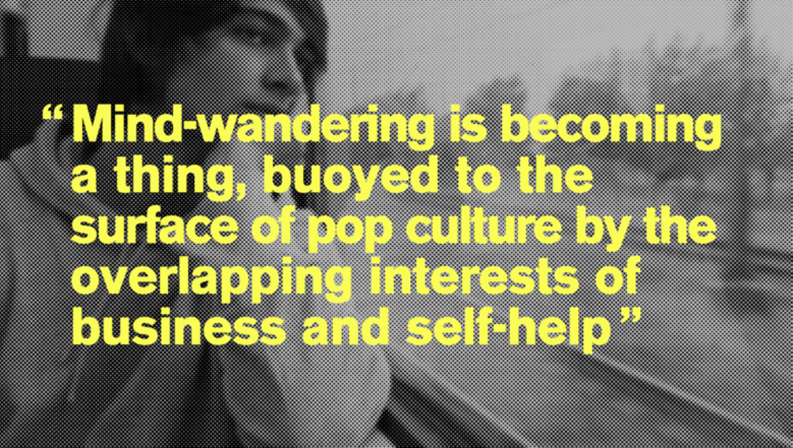 """Mind-wandering is becoming a thing, buoyed to the surface of pop culture by the overlapping interests of business and self-help"""